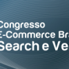 Congresso E-Commerce Brasil Search & Vendas