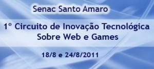Gratuito: 1º Circuito de Inovação Tecnológica sobre web e games - Senac Santo Amaro